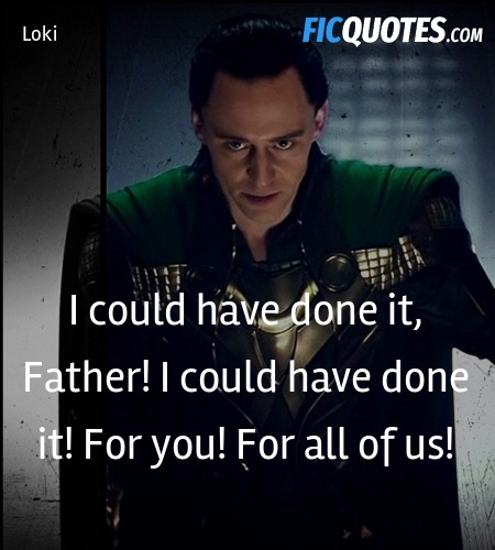 I could have done it, Father! I could have done it... quote image
