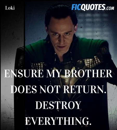 Ensure my brother does not return. Destroy ... quote image