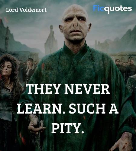 They never learn. Such a pity quote image