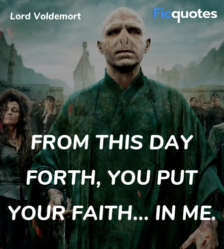 From this day forth, you put your faith... in me... quote image