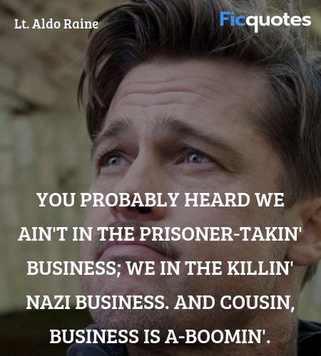 You probably heard we ain't in the prisoner-takin... quote image