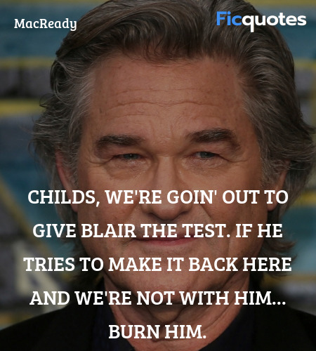 Childs, we're goin' out to give Blair the test. If... quote image