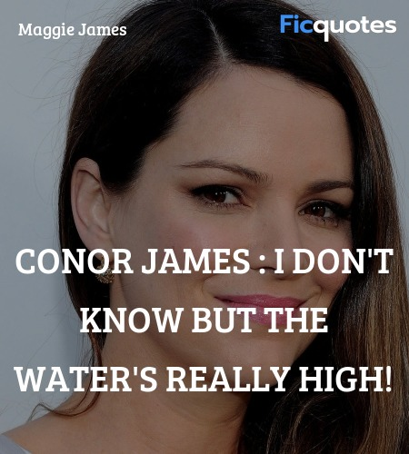 Conor James : I don't know but the water's really ... quote image