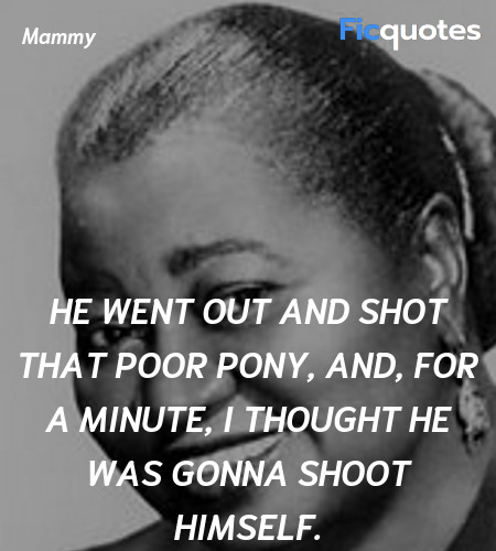 He went out and shot that poor pony, and, for a ... quote image