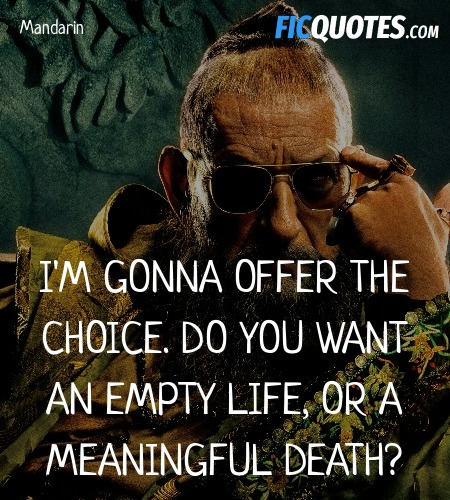 I'm gonna offer the choice. Do you want an empty life, or a meaningful death? image