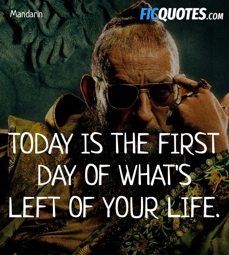 Today is the first day of what's left of your life... quote image