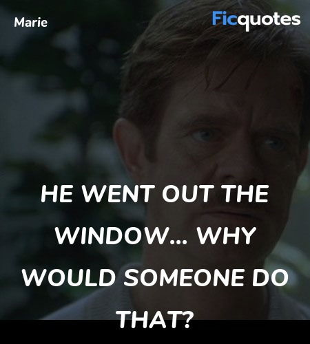 He went out the window... why would someone do ... quote image
