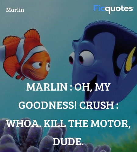 Whoa. Kill the motor, dude quote image