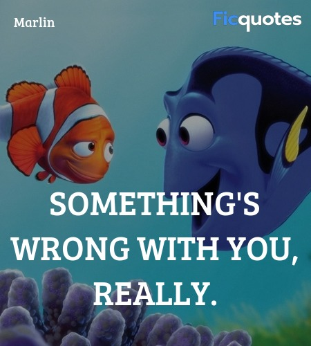 Something's wrong with you, really quote image