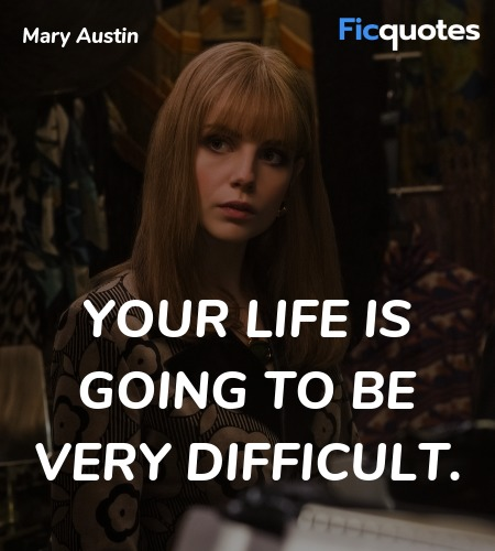Your life is going to be very difficult quote image