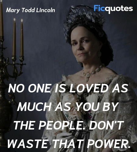 No one is loved as much as you by the people. Don'... quote image