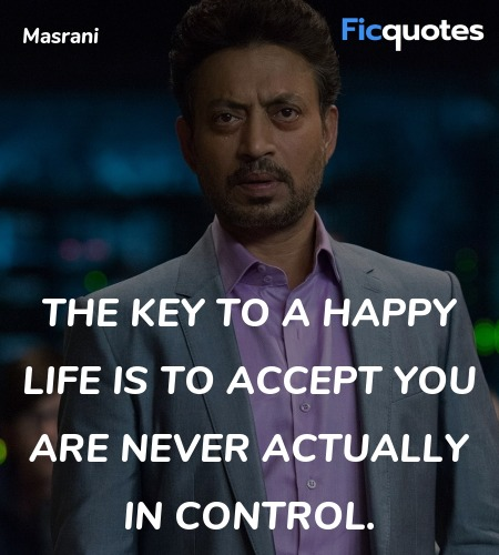 The key to a happy life is to accept you are never... quote image
