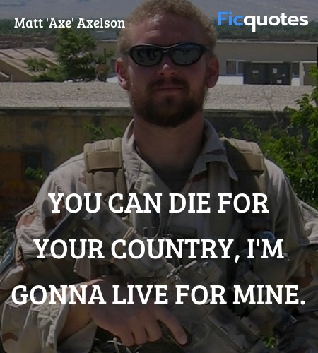 You can die for your country, I'm gonna live for ... quote image