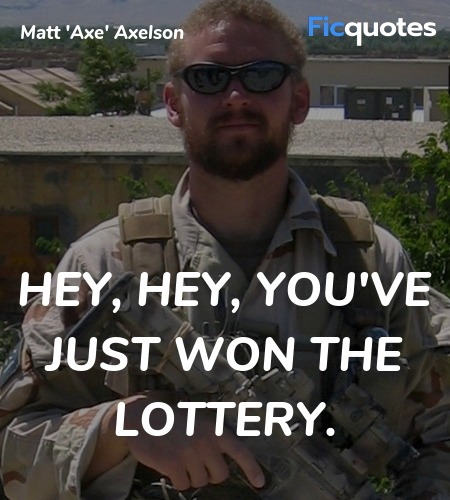 Hey, hey, you've just won the lottery quote image