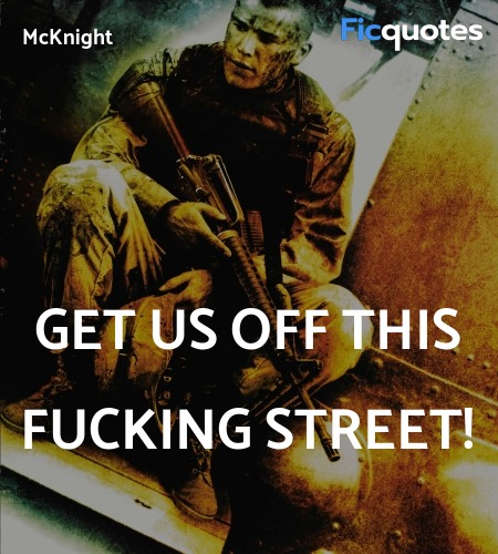 Get us off this fucking street quote image