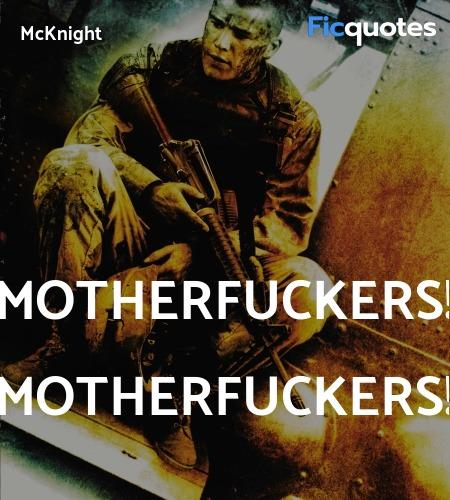 Motherfuckers! Motherfuckers quote image