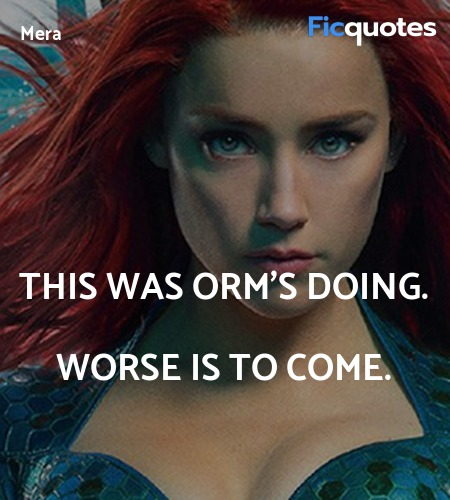 This was Orm's doing. Worse is to come quote image