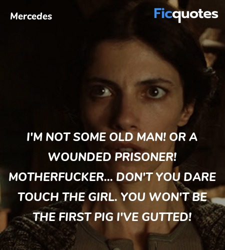 I'm not some old man! Or a wounded prisoner! ... quote image