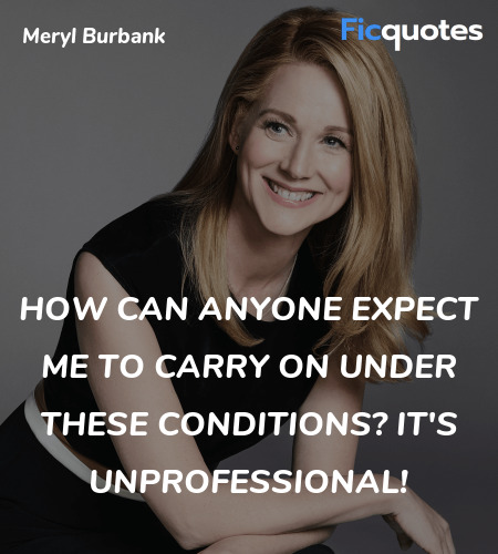 How can anyone expect me to carry on under these ... quote image