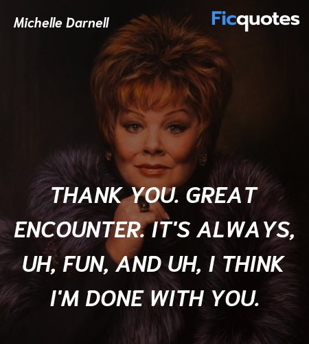 Thank you. Great encounter. It's always, uh, fun, ... quote image