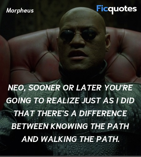 Neo, sooner or later you're going to realize just ... quote image