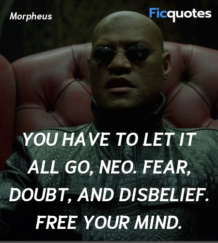 You have to let it all go, Neo. Fear, doubt, and ... quote image