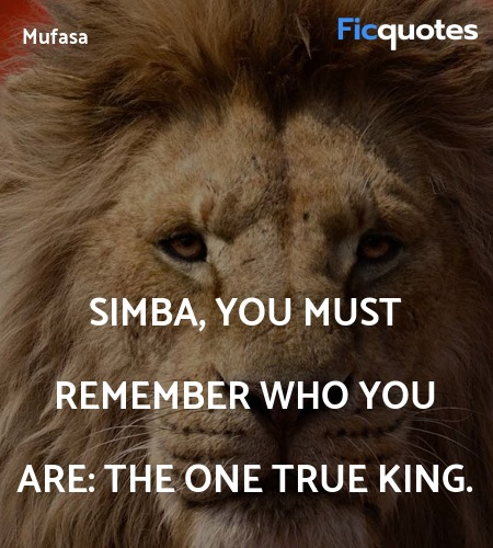 Simba, you must remember who you are: the one true king. image