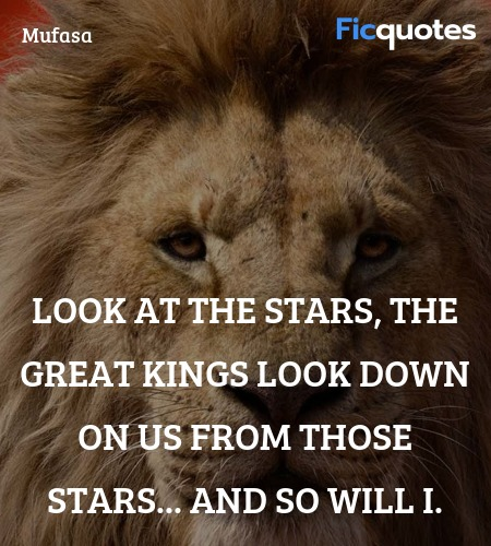 Look at the stars, the great kings look down on us from those stars... And so will I. image