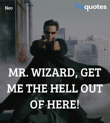 Mr. Wizard, get me the hell out of here quote image