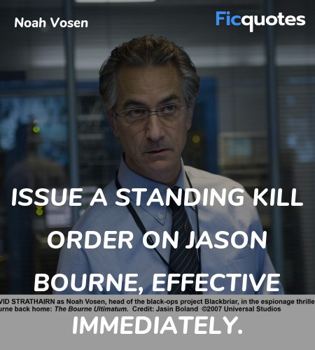 Issue a standing kill order on Jason Bourne, ... quote image