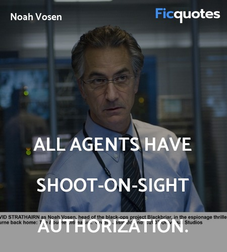 All agents have shoot-on-sight authorization... quote image