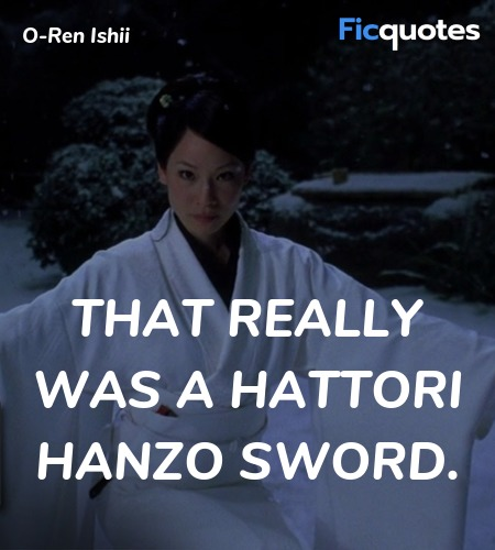 That really was a Hattori Hanzo sword quote image