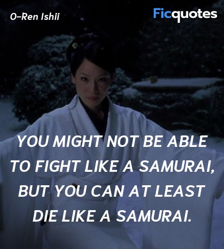 You might not be able to fight like a samurai, but... quote image