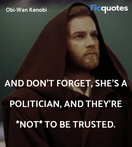 And don't forget, she's a politician, and they're... quote image