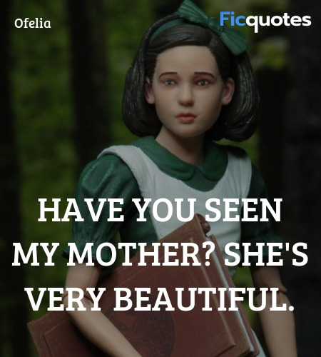 Have you seen my mother? She's very beautiful... quote image