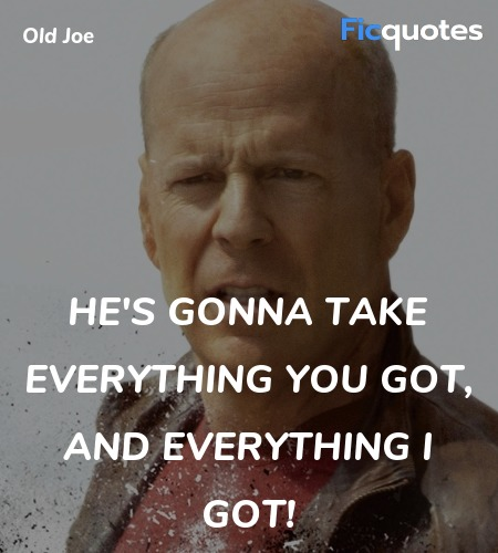 He's gonna take everything YOU got, and  quote image