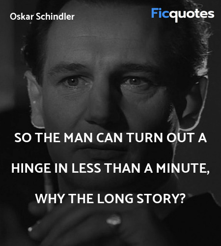 So the man can turn out a hinge in less than a ... quote image