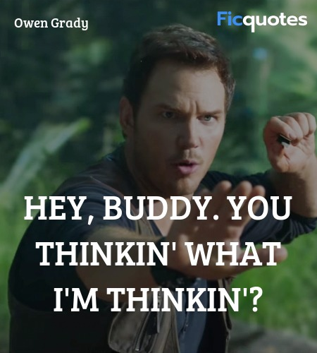 Hey, buddy. You thinkin' what I'm thinkin quote image