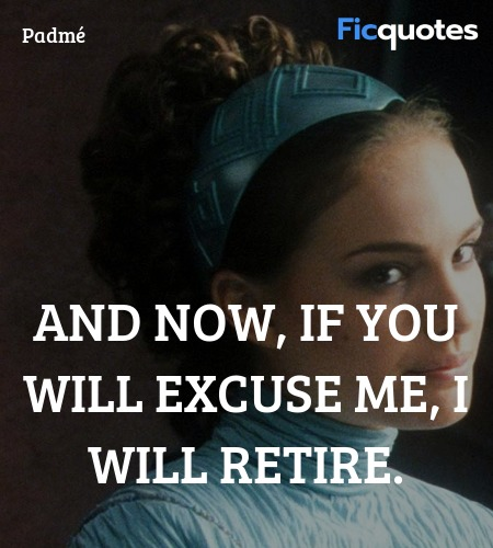 And now, if you will excuse me, I will retire... quote image