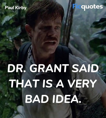 Dr. Grant said that is a very bad idea quote image