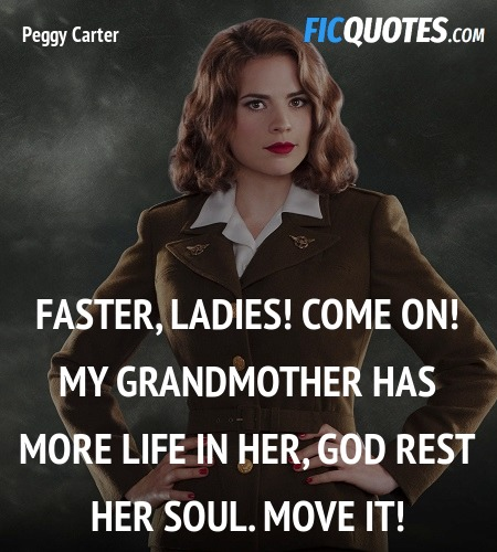 Faster, ladies! Come on! My GRANDMOTHER has more ... quote image