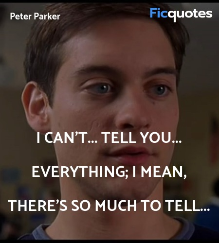 I can't... tell you... everything; I mean, there's... quote image
