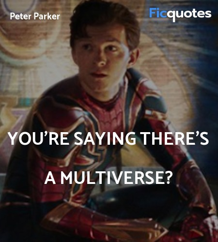 You're saying there's a multiverse quote image