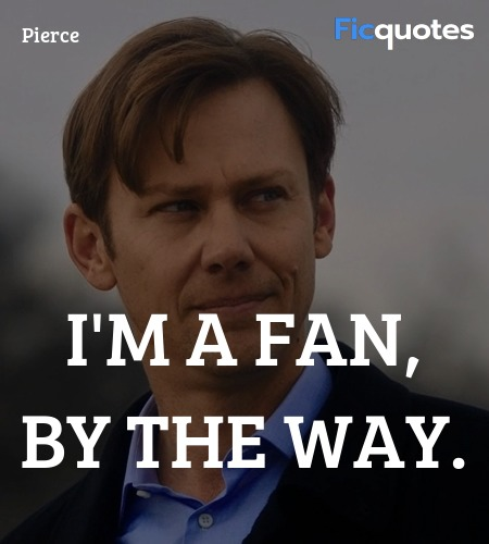 I'm a fan, by the way quote image