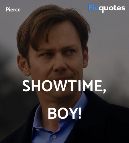 Showtime, boy quote image