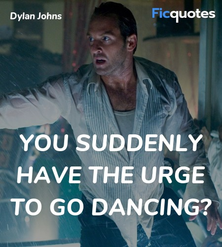 You suddenly have the urge to go dancing quote image