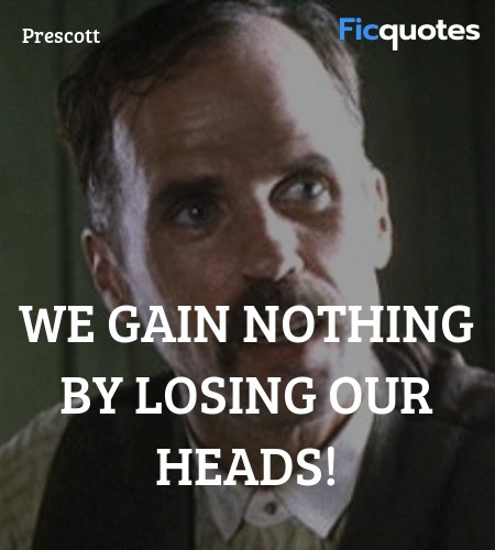 We gain nothing by losing our heads quote image