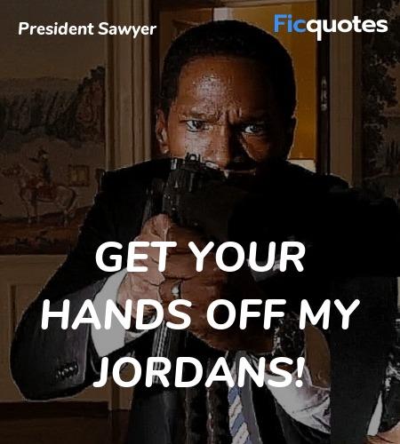 Get your hands off my Jordans quote image