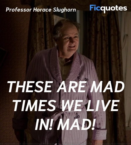 These are mad times we live in! Mad quote image