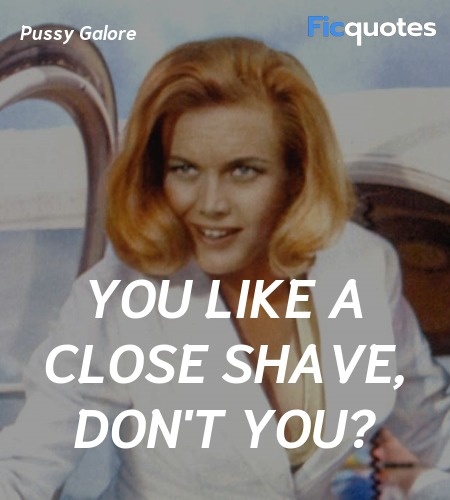 You like a close shave, don't you? image